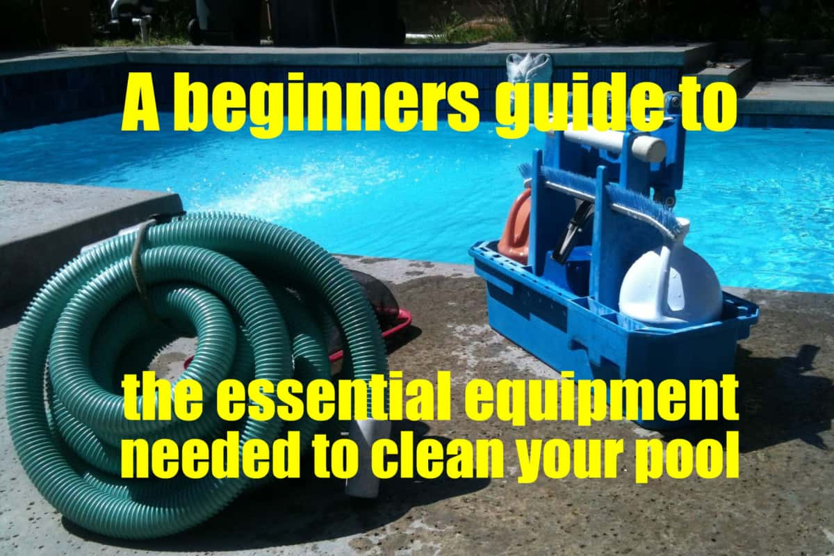 What equipment do I need to clean my pool? A beginners guide