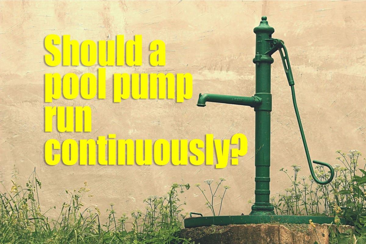 Should a pool pump run continuously?