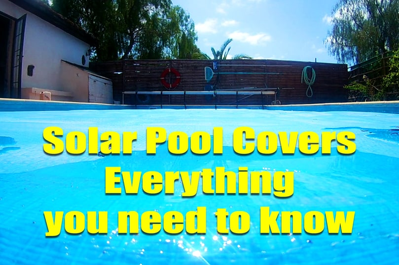 Solar Pool Covers – 19 things to know before you buy