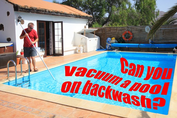 Can you vacuum a pool on backwash?