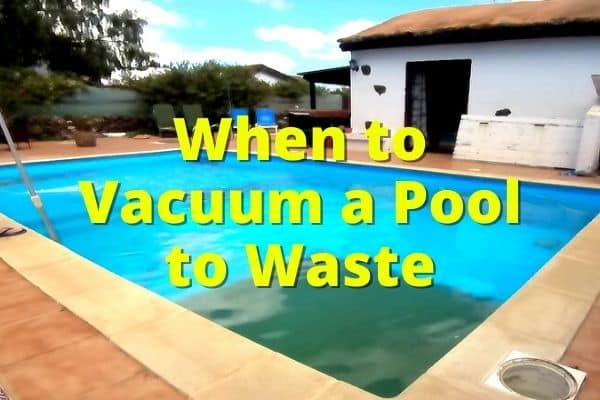 when to vacuum a pool to waste