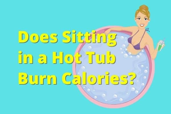 Does Sitting in a Hot Tub Burn Calories?