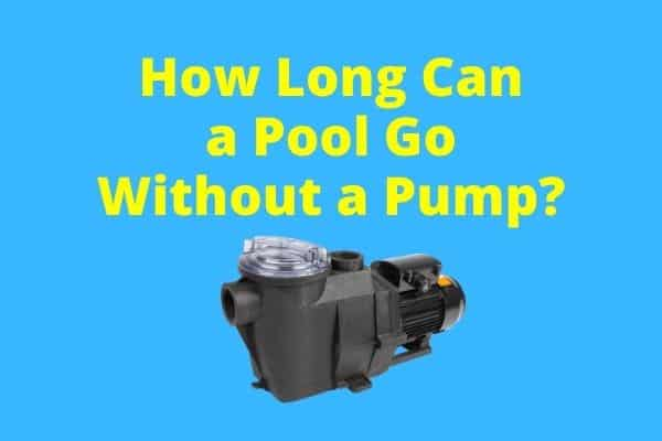 How Long Can a Pool Go Without a Pump