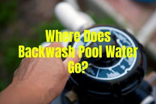 Where Does Backwash Pool Water Go?