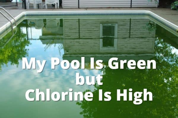 My Pool Is Green but Chlorine Is High